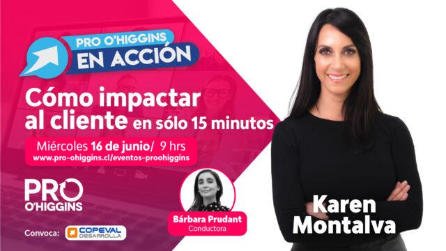 Karen Montalva nos hablará de cómo impactar al cliente en sólo 15 minutos en Pro O'Higgins en Acción